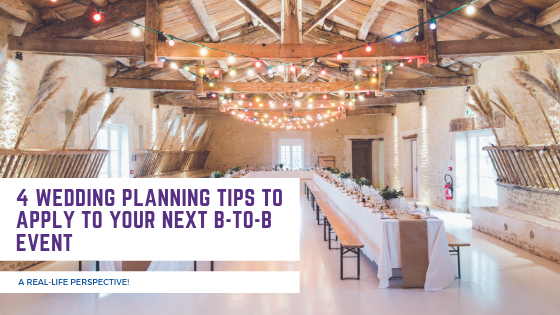 4 Wedding Planning Tips to Apply to your Next B-to-B Event