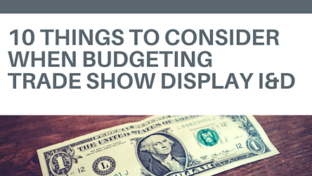 10 Things to Consider When Budgeting Trade Show Display I&D.png